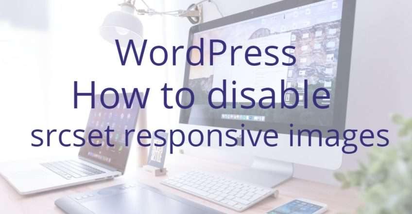 How to disable srcset responsive images in WordPress